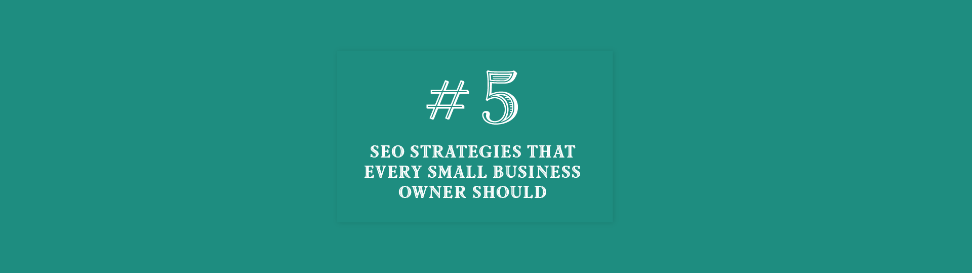 "Blog Header Image for ""5 SEO Strategies That Every Small Business Owner Should Know"""