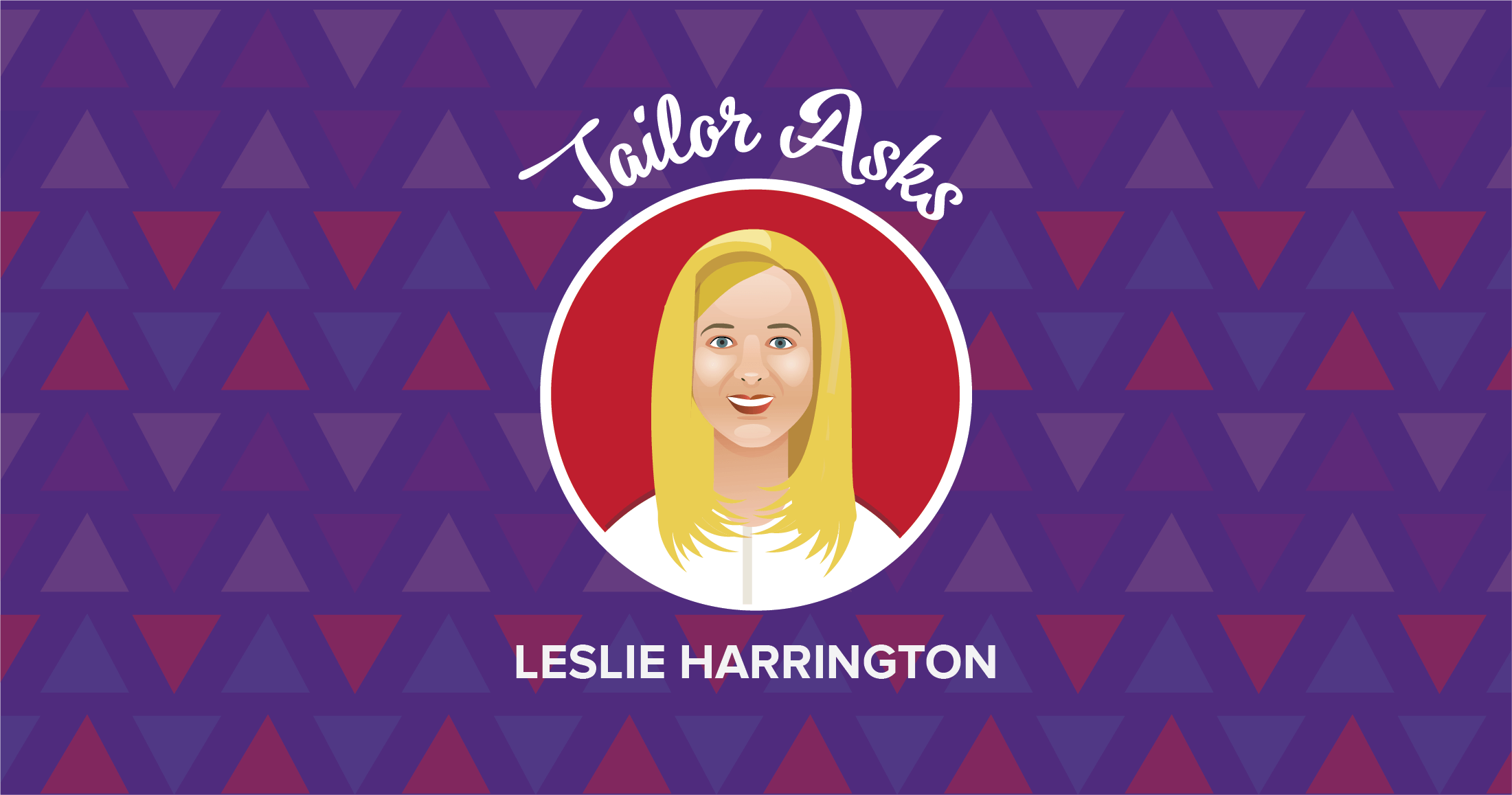 "Blog Header Image for ""Tailor Asks…Leslie Harrington"""