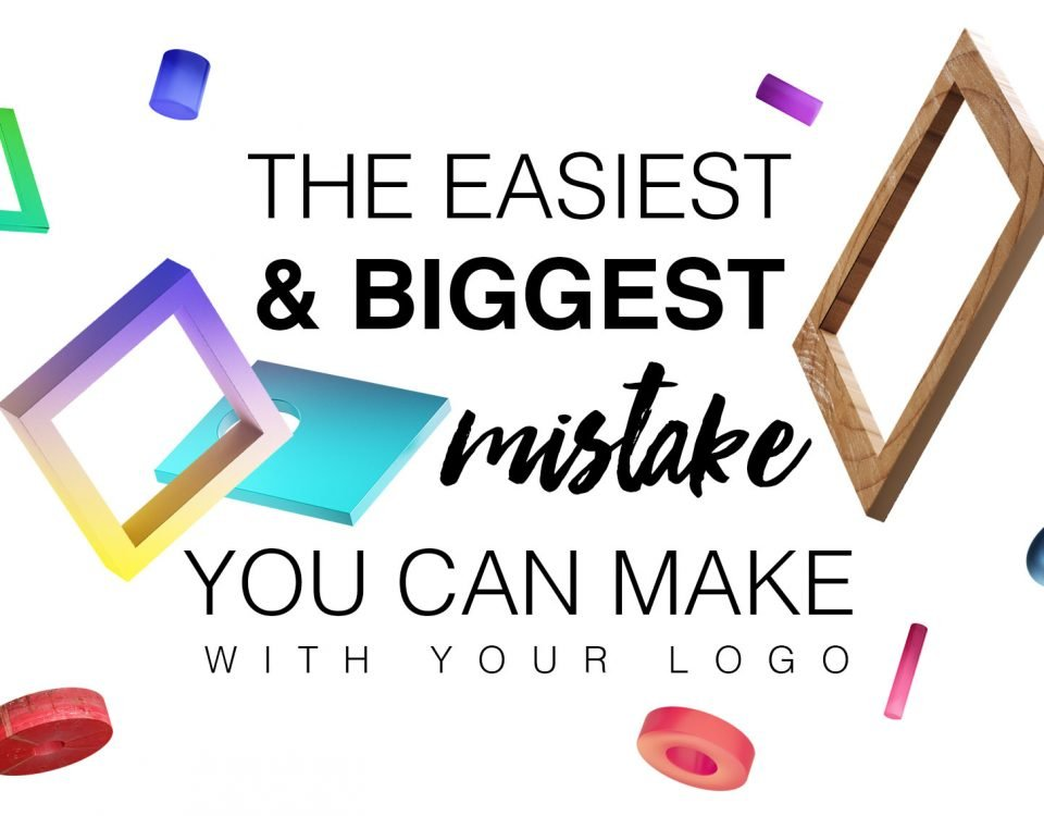 "Blog Header Image ""The Easiest & Biggest Mistake You Can Make With Your Logo"""