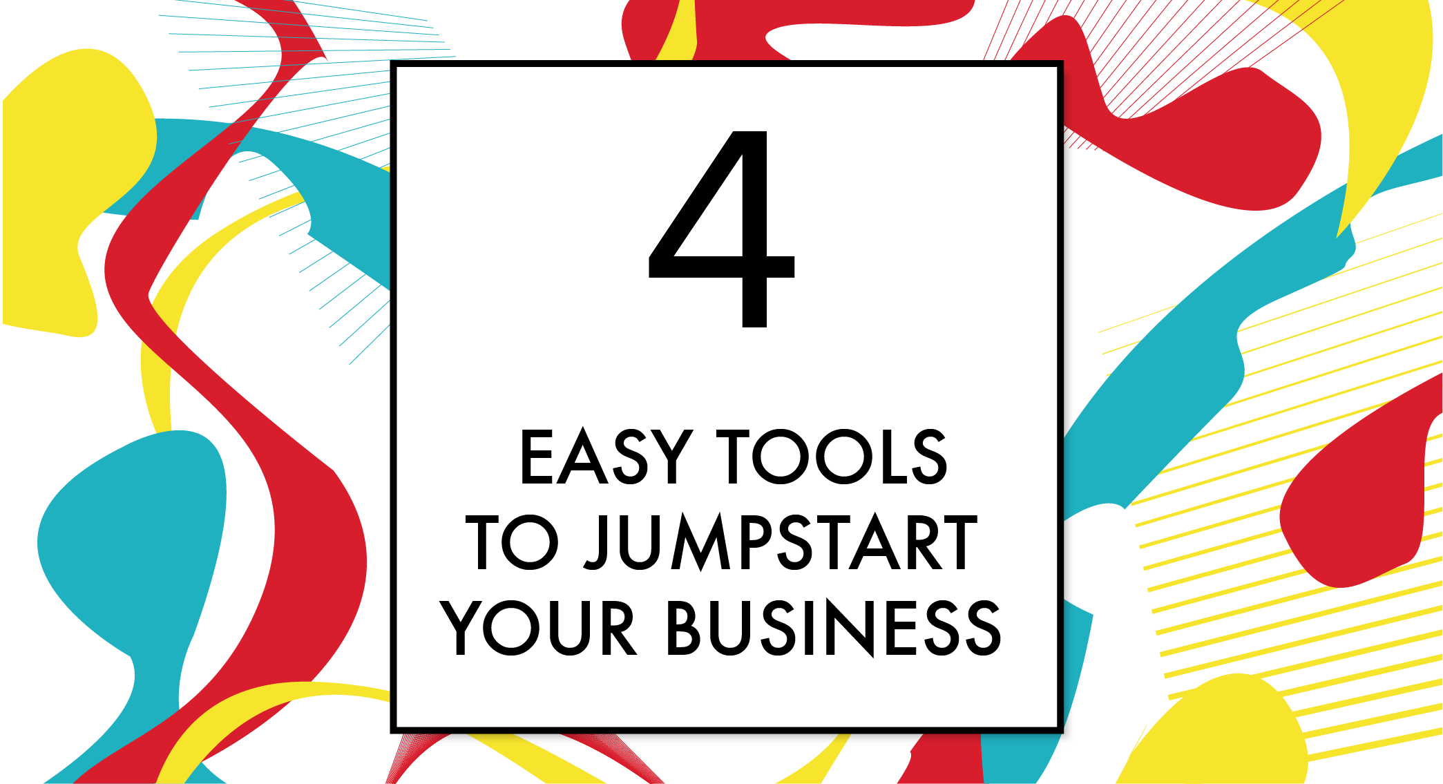 "Blog Header Image ""Four Easy Tools to Jumpstart Your Business"""