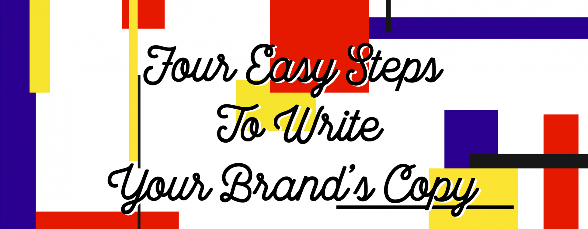"Blog Header Image ""Four Easy Steps to Write Your Brand's Copy"""