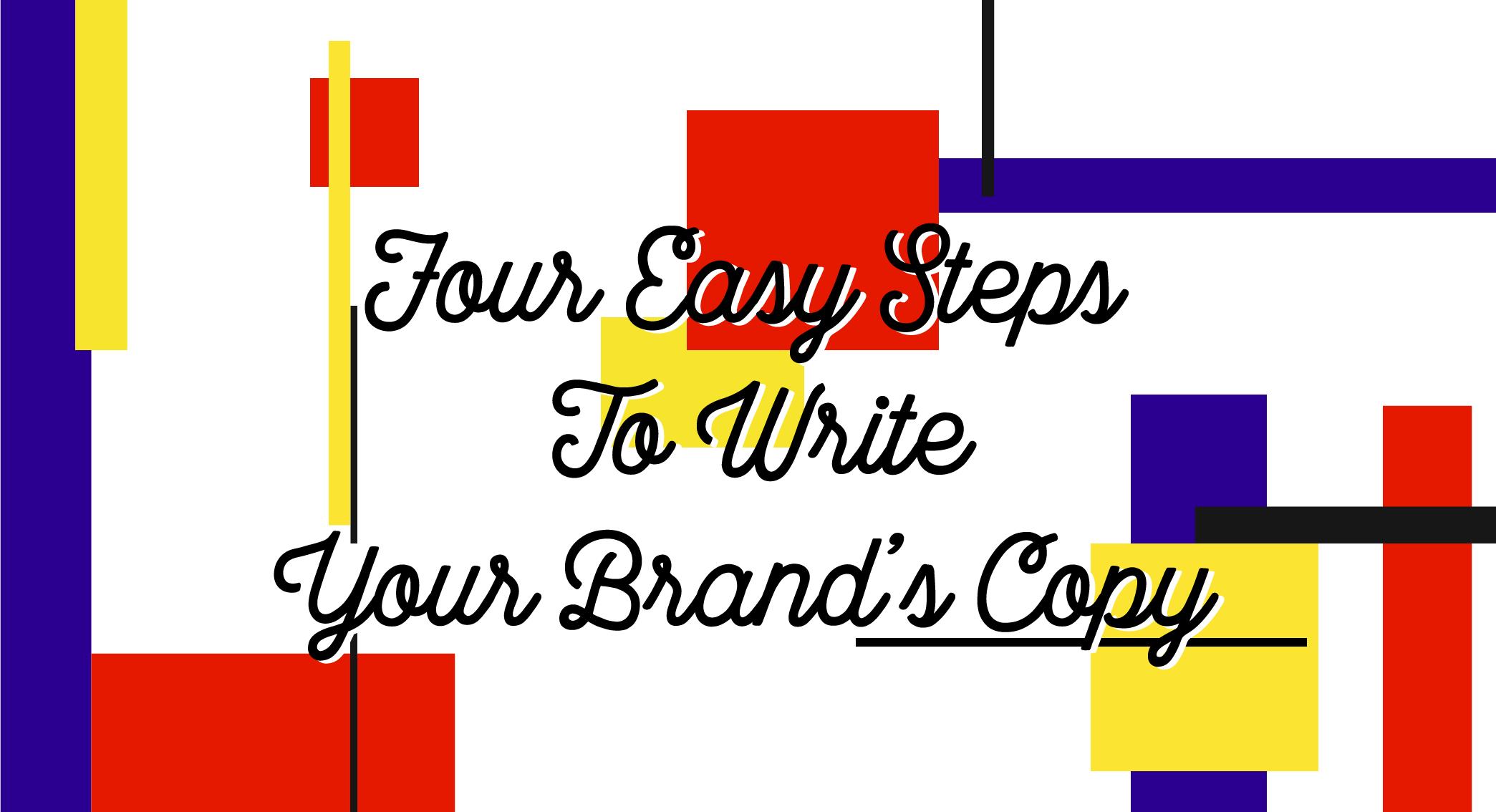 "Blog Header Image ""Four Easy Steps to Write Your Brand's Copy"""