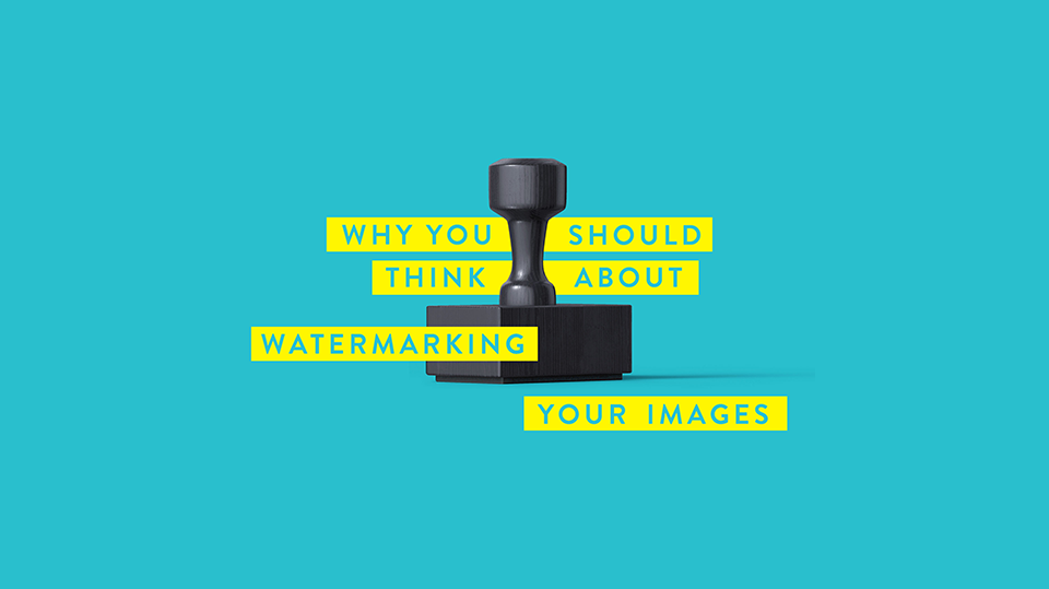 "Blog Header for ""Why You Should Think About Watermarking Your Images"""