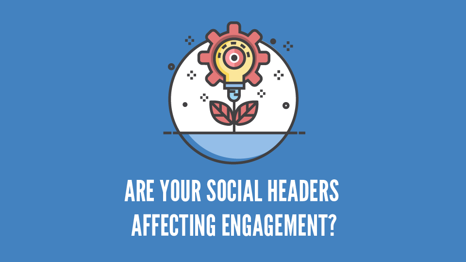 "Blog Header Image for ""Are Your Social Headers Affecting Engagement?"""