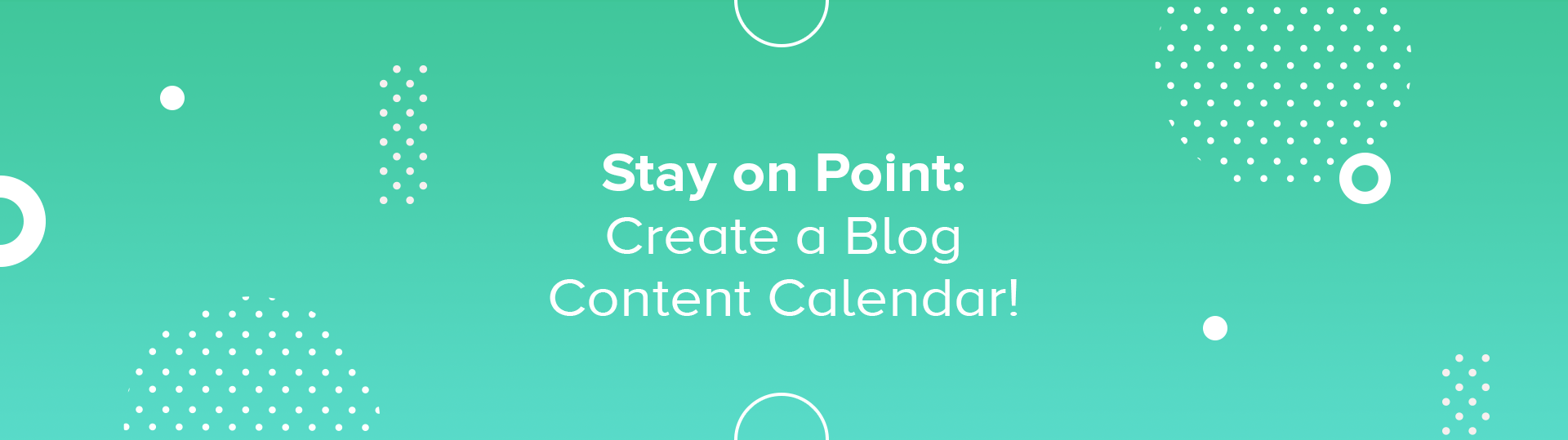 "Blog Header Image ""Stay on Point - Create a Blog Content Calendar!"""
