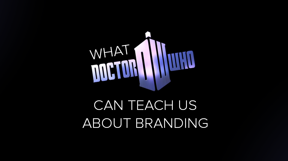 What Doctor Who Can Teach Us About Branding