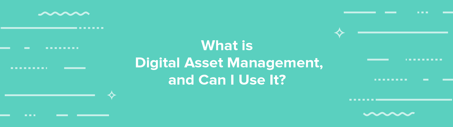 Digital Asset Management - How to use it.